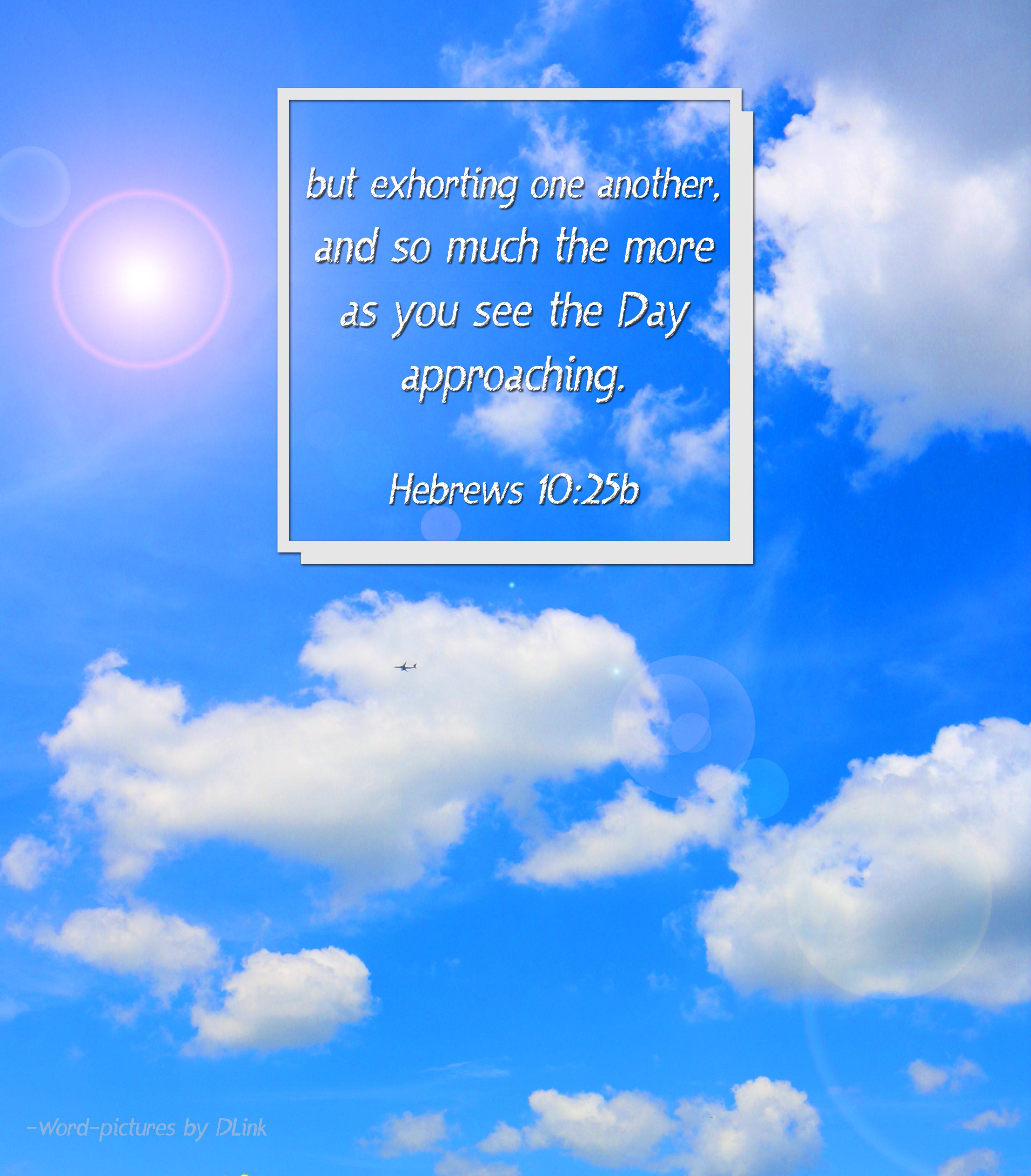 Hebrews 10;25b